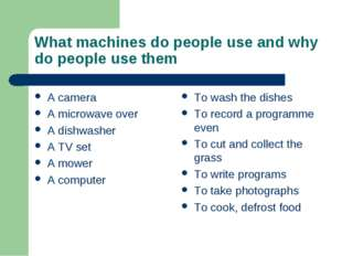 What machines do people use and why do people use them A camera A microwave o