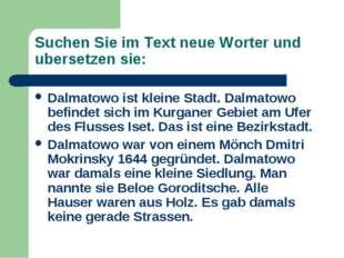 Suchen Sie im Text neue Worter und ubersetzen sie: Dalmatowo ist kleine Stadt
