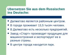 Ubersetzen Sie aus dem Russischen ins Deutsche: Далматово является районным ц