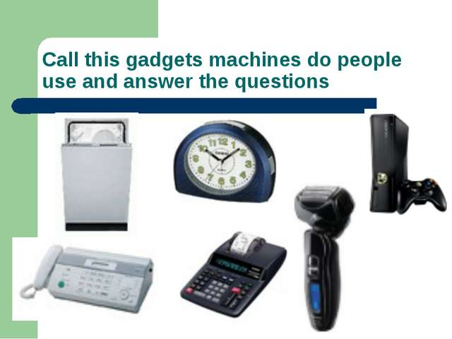 Call this gadgets machines do people use and answer the questions