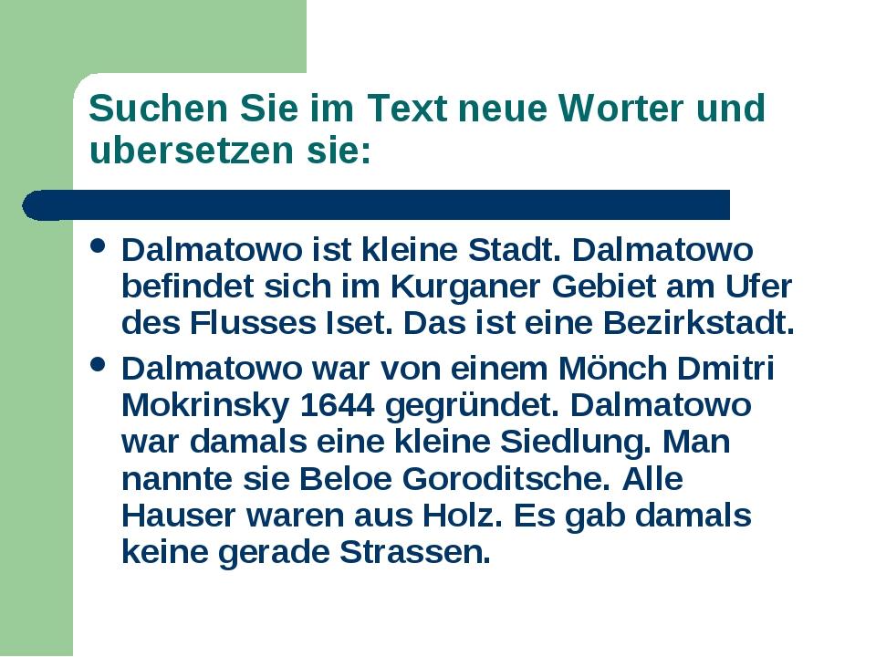 Suchen Sie im Text neue Worter und ubersetzen sie: Dalmatowo ist kleine Stadt...