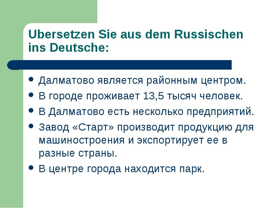 Ubersetzen Sie aus dem Russischen ins Deutsche: Далматово является районным ц...