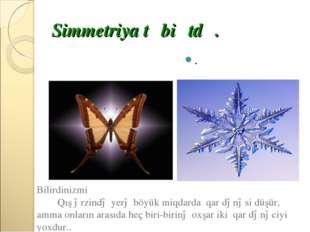 Simmetriya təbiətdə. . Bilirdinizmi Qış ərzində yerə böyük miqdarda qar dənəs