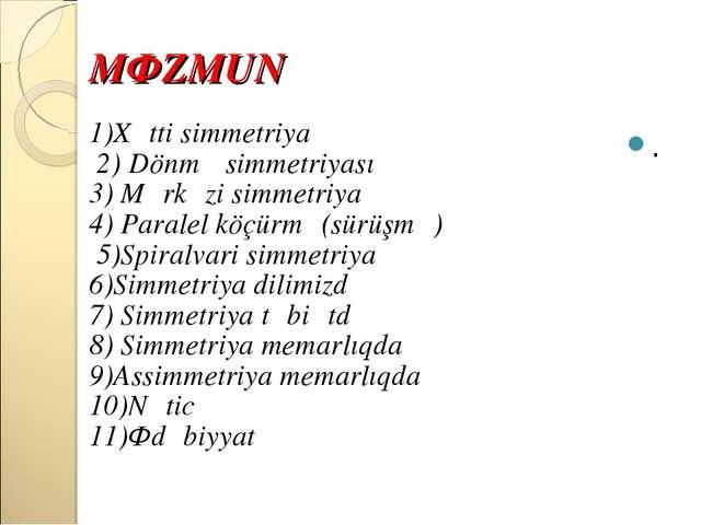 MƏZMUN 1)Xətti simmetriya 2) Dönmə simmetriyası 3) Mərkəzi simmetriya 4) Para...