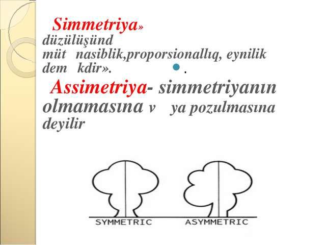 Simmetriya» yunanca « hissələrin düzülüşündə mütənasiblik,proporsionallıq, e...