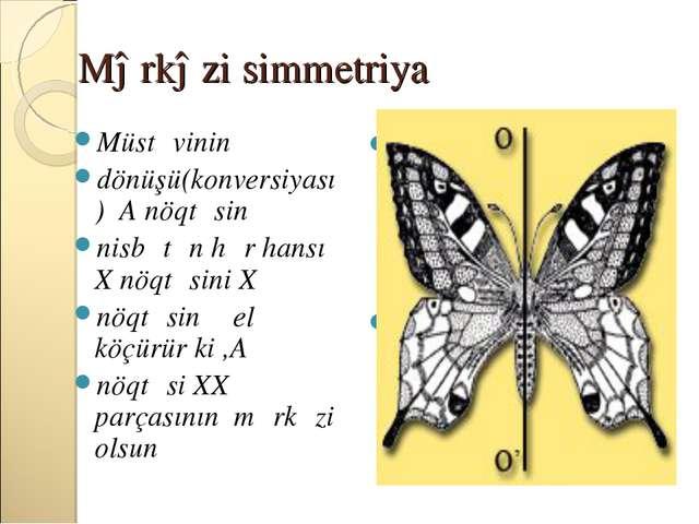 Mərkəzi simmetriya Müstəvinin dönüşü(konversiyası) A nöqtəsinə nisbətən hər h...