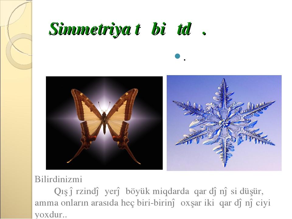 Simmetriya təbiətdə. . Bilirdinizmi Qış ərzində yerə böyük miqdarda qar dənəs...