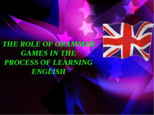 THE ROLE OF GRAMMAR GAMES IN THE PROCESS OF LEARNING ENGLISH