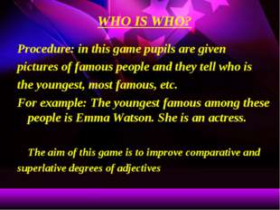 WHO IS WHO? Procedure: in this game pupils are given pictures of famous peopl