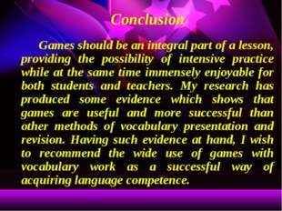 Conclusion Games should be an integral part of a lesson, providing the poss