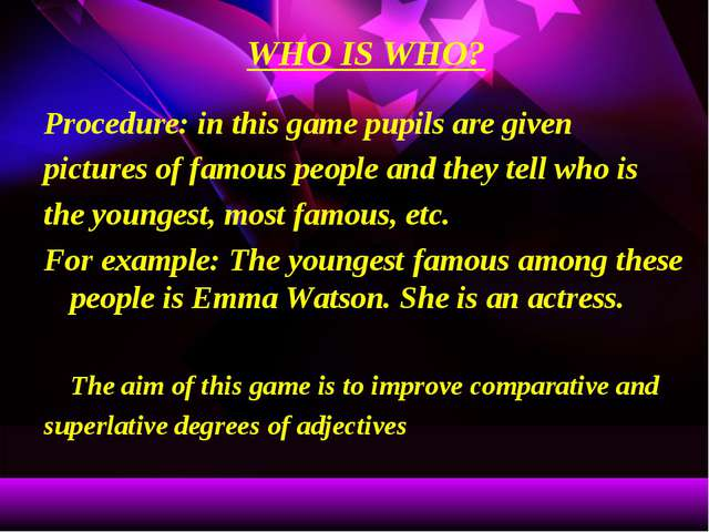 WHO IS WHO? Procedure: in this game pupils are given pictures of famous peopl...