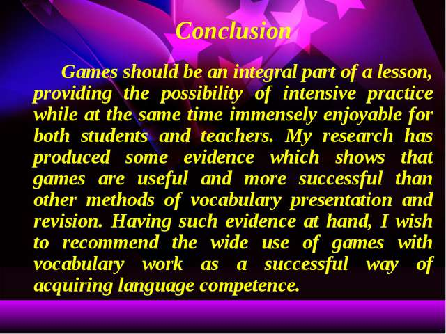 Conclusion Games should be an integral part of a lesson, providing the poss...