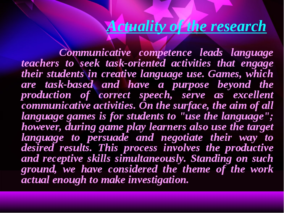 Actuality of the research Communicative competence leads language teachers...