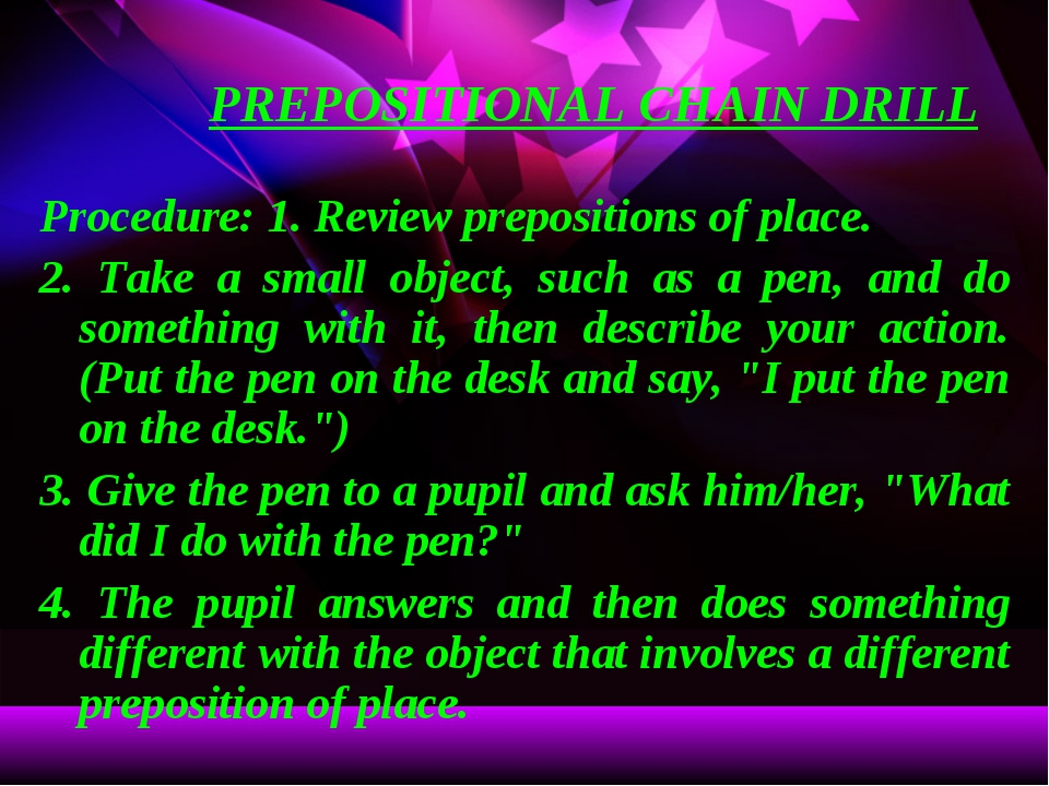 PREPOSITIONAL CHAIN DRILL Procedure: 1. Review prepositions of place. 2. Take...