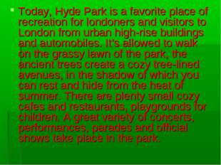 Today, Hyde Park is a favorite place of recreation for londoners and visitors