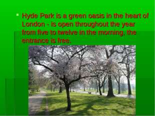 Hyde Park is a green oasis in the heart of London - is open throughout the ye