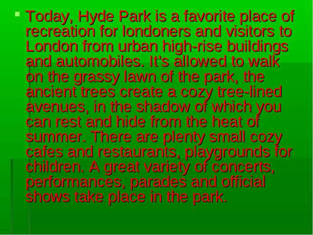 Today, Hyde Park is a favorite place of recreation for londoners and visitors...