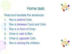 Home task: Read and translate the sentences: Rex is behind Colin. Rex is betw