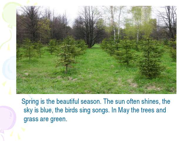 Spring is the beautiful season. The sun often shines, the sky is blue, the b...