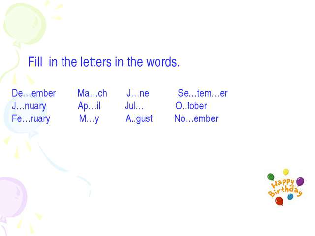 Fill in the letters in the words. De…ember Ma…ch J…ne Se…tem…er J…nuary Ap…i...