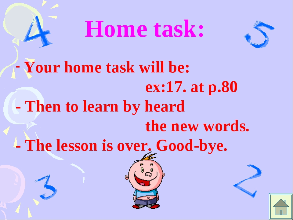 Home task: Your home task will be: ex:17. at p.80 - Then to learn by heard th...