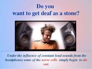 Under the influence of constant loud sounds from the headphones some of the
