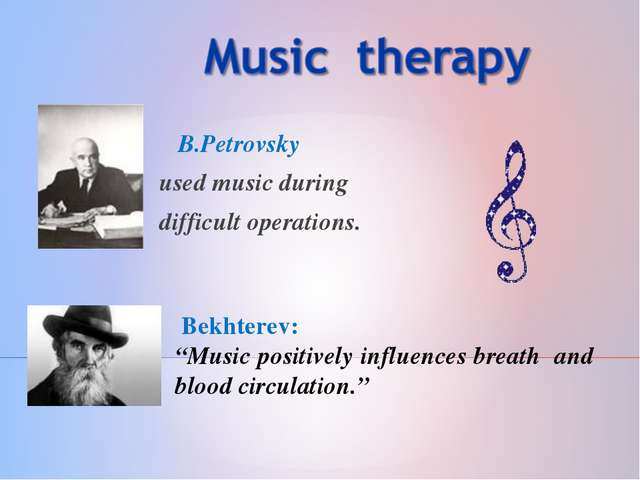 """B.Petrovsky used music during difficult operations. Bekhterev: """"Music positi..."""