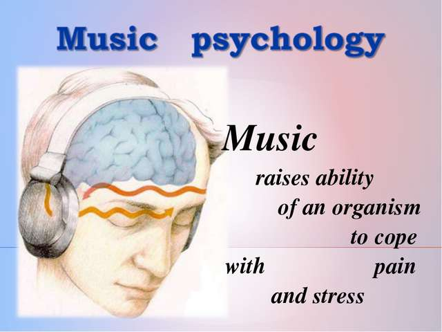 Music raises ability of an organism to cope with pain and stress