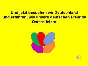 Und jetzt besuchen wir Deutschland und erfahren, wie unsere deutschen Freunde