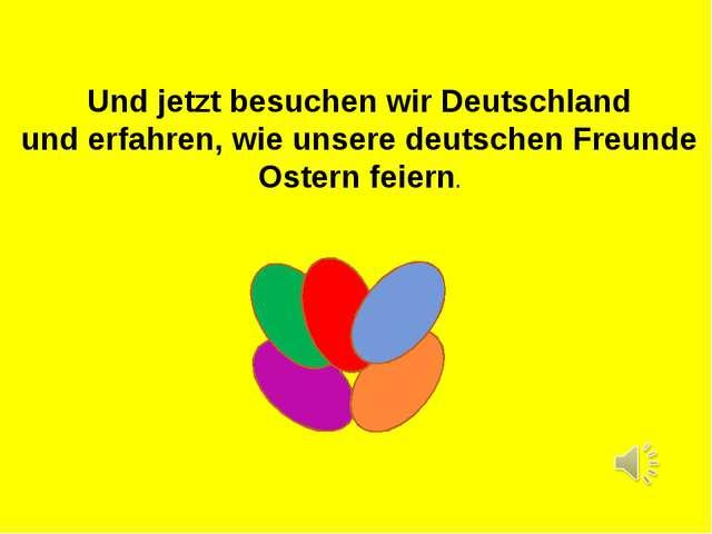 Und jetzt besuchen wir Deutschland und erfahren, wie unsere deutschen Freunde...