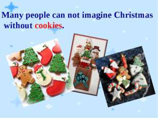 Many people can not imagine Christmas without cookies.