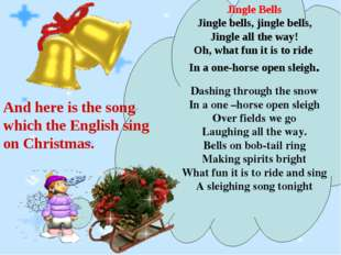Jingle Bells Jingle bells, jingle bells, Jingle all the way! Oh, what fun it