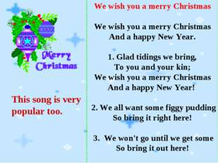 We wish you a merry Christmas We wish you a merry Christmas And a happy New Y