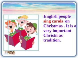 English people sing carols on Christmas . It is a very important Christmas t