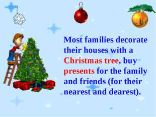 Most families decorate their houses with a Christmas tree, buy presents for t
