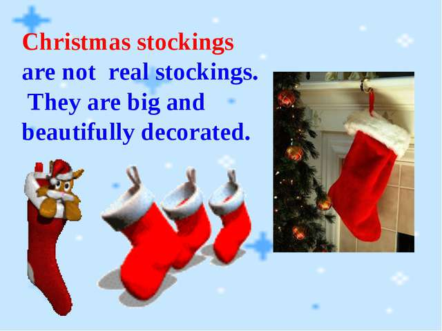 Christmas stockings are not real stockings. They are big and beautifully deco...