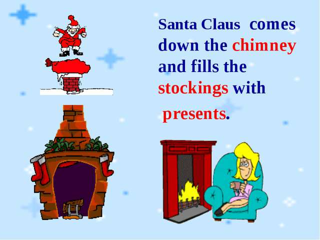 Santa Claus comes down the chimney and fills the stockings with presents.