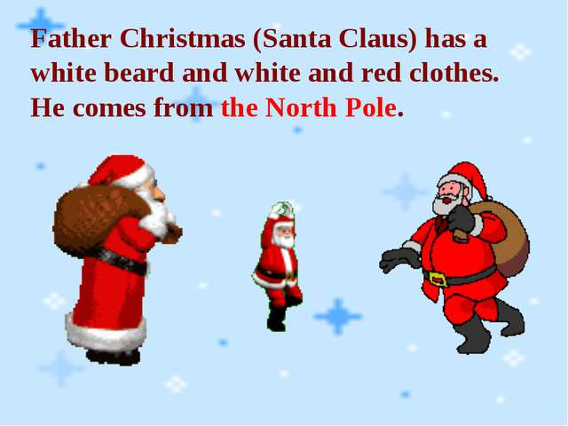 Father Christmas (Santa Claus) has a white beard and white and red clothes. H...