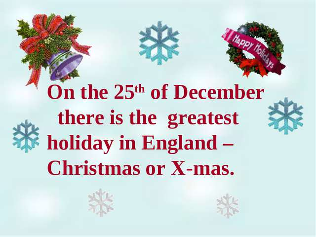 On the 25th of December there is the greatest holiday in England – Christmas...