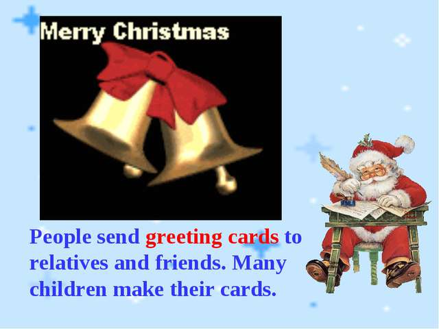 People send greeting cards to relatives and friends. Many children make thei...