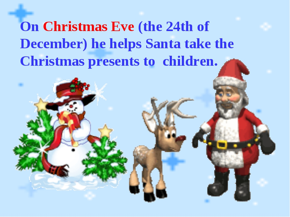 On Christmas Eve (the 24th of December) he helps Santa take the Christmas pre...