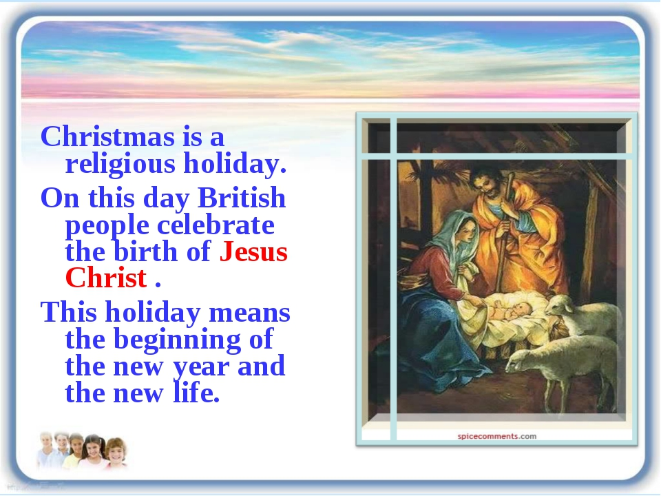Christmas is a religious holiday. On this day British people celebrate the bi...