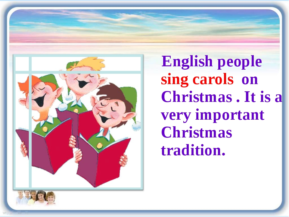 English people sing carols on Christmas . It is a very important Christmas t...