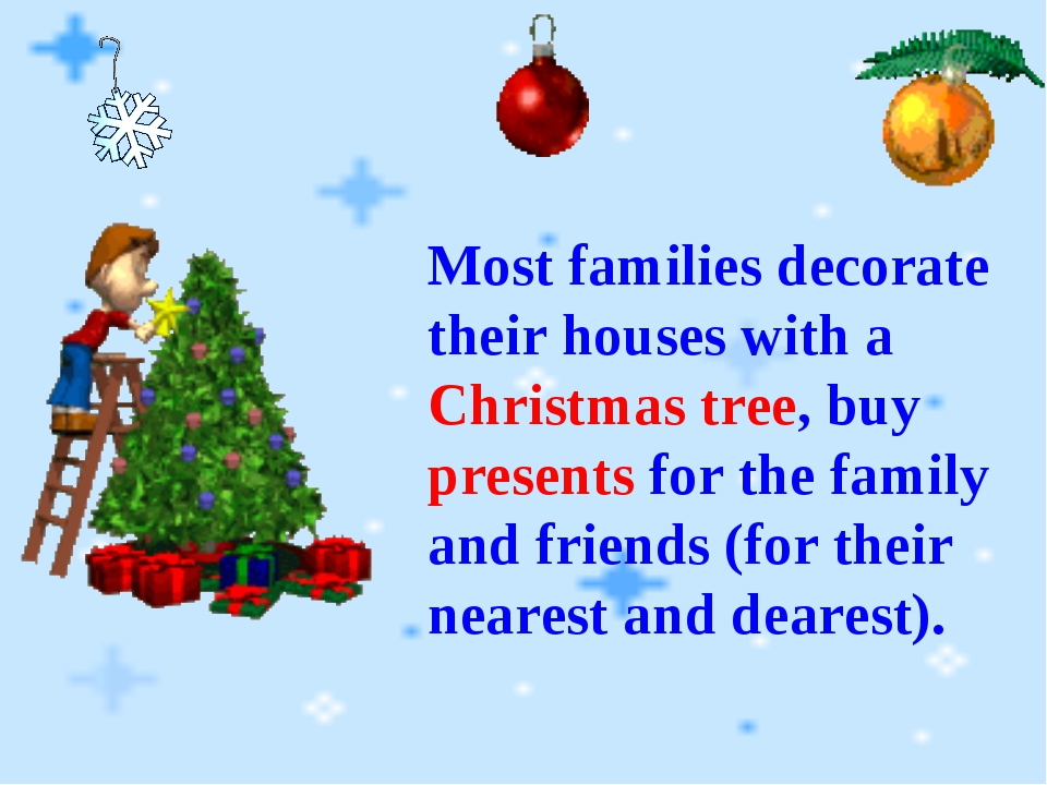 Most families decorate their houses with a Christmas tree, buy presents for t...
