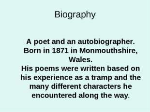 Biography A poet and an autobiographer. Born in 1871 in Monmouthshire, Wales.