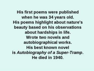His first poems were published when he was 34 years old. His poems highlight