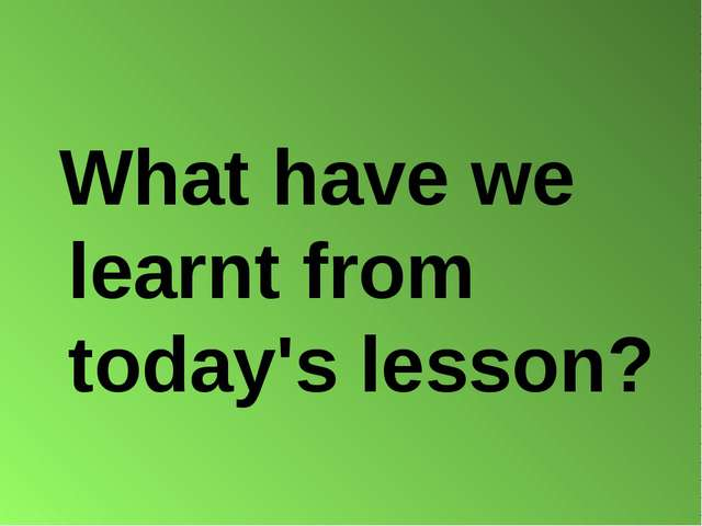 What have we learnt from today's lesson?