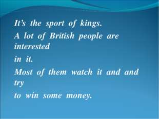It's the sport of kings. A lot of British people are interested in it. Most o