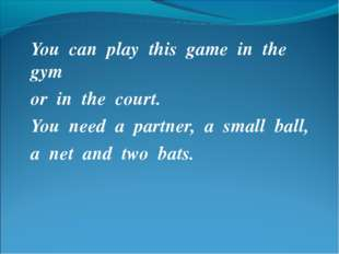 You can play this game in the gym or in the court. You need a partner, a smal