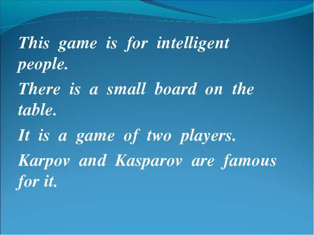 This game is for intelligent people. There is a small board on the table. It...